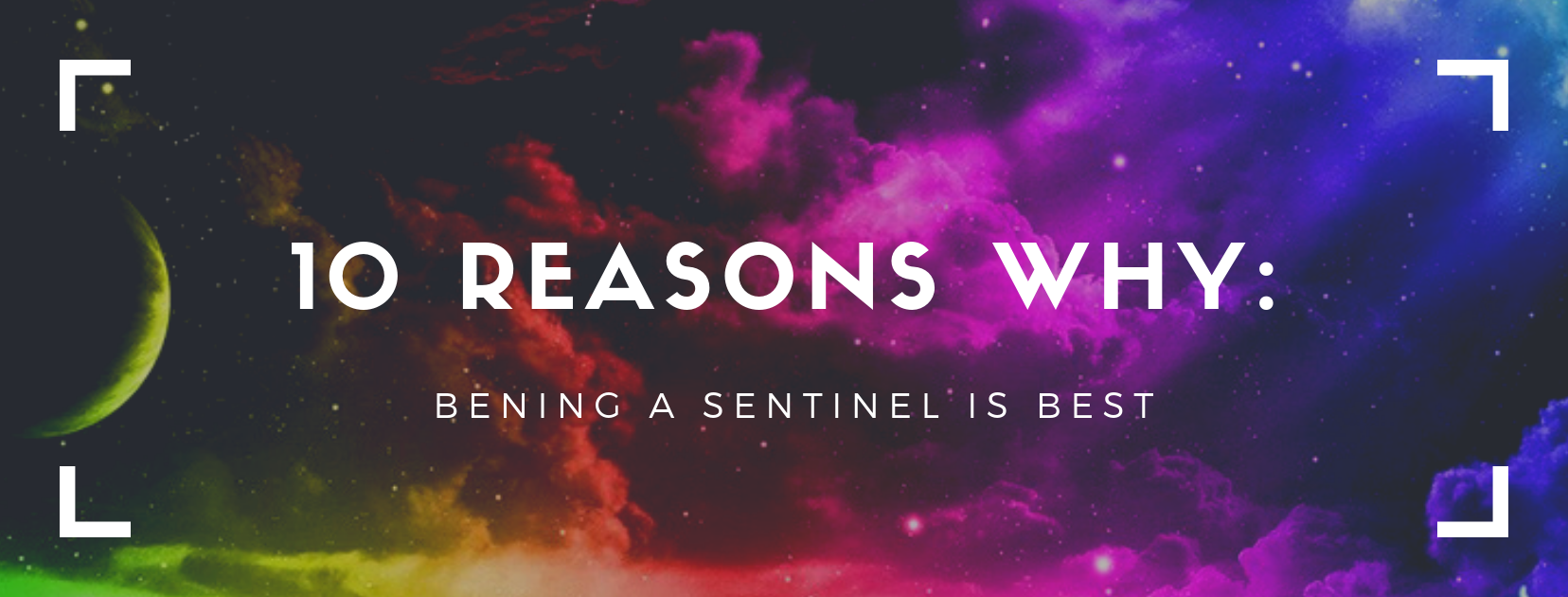 10 Reasons why: Being a Sentinel is best